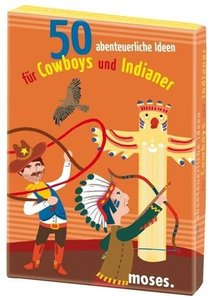 50 abenteuerliche Ideen f. Cowboys u. Indianer