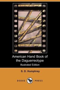 American Hand Book of the Daguerreotype (Illustrated Edition) (D