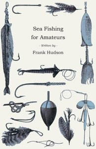 Sea Fishing for Amateurs - A Practical Book on Fishing from Shor