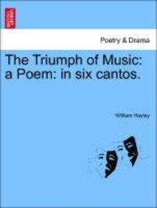 The Triumph of Music: a Poem: in six cantos.