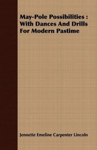 May-Pole Possibilities: With Dances and Drills for Modern Pastim