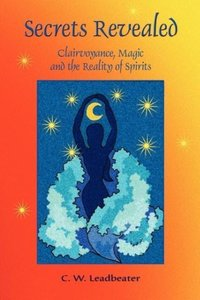Secrets Revealed: Clairvoyance, Magic and the Reality of Spirits