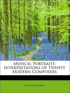 Musical Portraits; Interpretations of Twenty Modern Composers