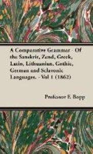 A Comparative Grammar - Of the Sanskrit, Zend, Greek, Latin, Lit