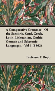 A Comparative Grammar - Of the Sanskrit, Zend, Greek, Latin, Lit