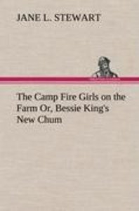 The Camp Fire Girls on the Farm Or, Bessie King's New Chum
