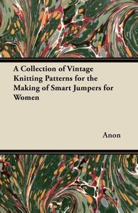 A Collection of Vintage Knitting Patterns for the Making of Smar