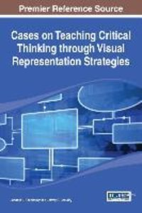 Cases on Teaching Critical Thinking Through Visual Representatio