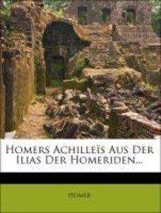 Homers Achilleïs Aus Der Ilias Der Homeriden...