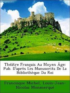Théâtre Français Au Moyen Âge: Pub. D'après Les Manuscrits De La