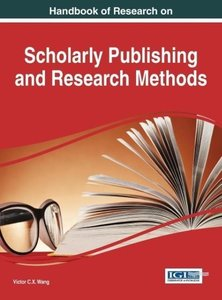 Handbook of Research on Scholarly Publishing and Research Method