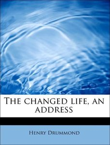 The changed life, an address