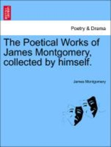 The Poetical Works of James Montgomery, collected by himself. CO