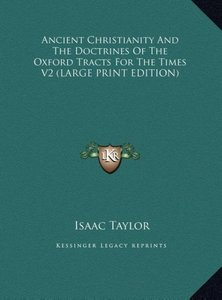 Ancient Christianity And The Doctrines Of The Oxford Tracts For