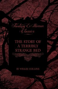 The Story of a Terribly Strange Bed (Fantasy and Horror Classics