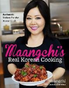 Maangchi's Real Korean Cooking: Authentic Dishes for the Home Co