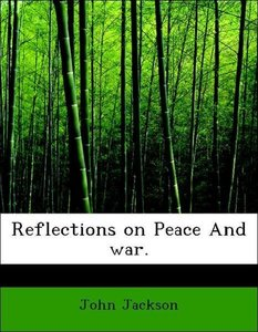 Reflections on Peace And war.