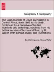 The Last Journals of David Livingstone in Central Africa, from 1
