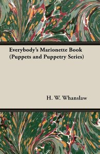 Everybody's Marionette Book (Puppets and Puppetry Series)