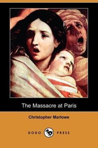The Massacre at Paris (Dodo Press)