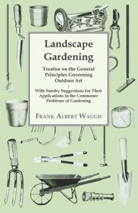 Landscape Gardening - Treatise on the General Principles Governi