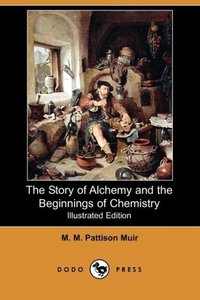 The Story of Alchemy and the Beginnings of Chemistry (Illustrate