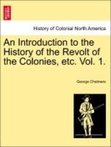 An Introduction to the History of the Revolt of the Colonies, et