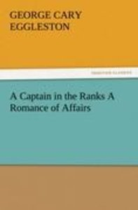 A Captain in the Ranks A Romance of Affairs