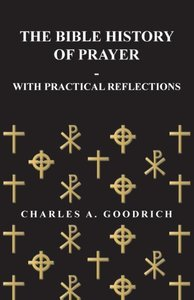 The Bible History of Prayer - With Practical Reflections
