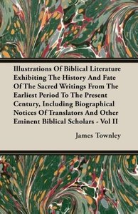 Illustrations of Biblical Literature Exhibiting the History and