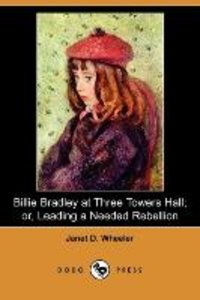 Billie Bradley at Three Towers Hall; Or, Leading a Needed Rebell