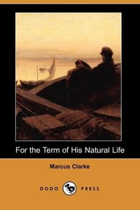 For the Term of His Natural Life (Dodo Press)