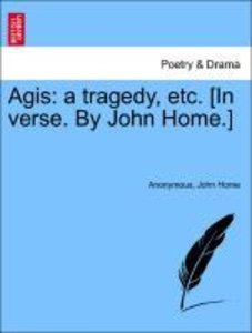 Agis: a tragedy, etc. [In verse. By John Home.]