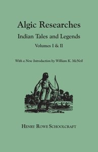 Algic Researches. Indian Tales and Legends. Volumes I & II [boun