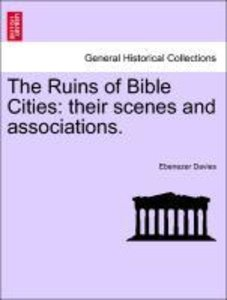 The Ruins of Bible Cities: their scenes and associations.