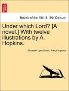 Under which Lord? [A novel.] With twelve illustrations by A. Hop