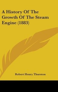 A History Of The Growth Of The Steam Engine (1883)