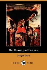 The Theology of Holiness (Dodo Press)