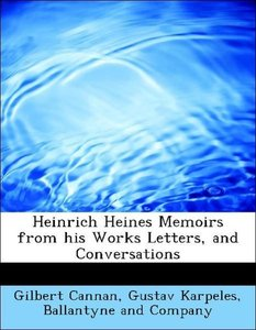 Heinrich Heines Memoirs from his Works Letters, and Conversation