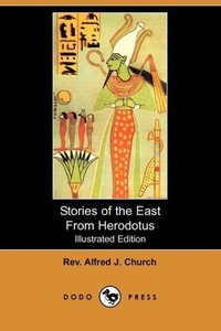 Stories of the East from Herodotus (Illustrated Edition) (Dodo P