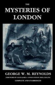 The Mysteries of London, Vol. I [Unabridged & Illustrated]