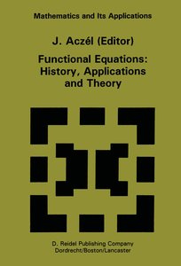 Functional Equations: History, Applications and Theory