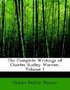 The Complete Writings of Charles Dudley Warner, Volume 1
