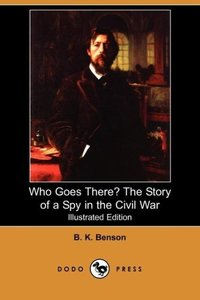 Who Goes There? the Story of a Spy in the Civil War (Illustrated