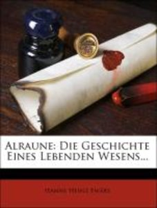 Alraune: Die Geschichte eines lebenden Wesens.