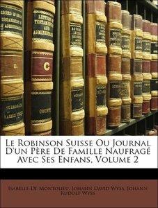 Le Robinson Suisse Ou Journal D'un Père De Famille Naufragé Avec