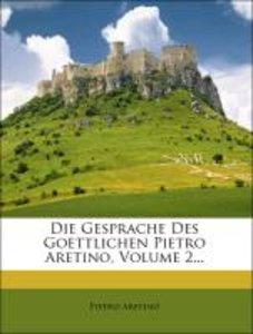 Die Gesprache Des Goettlichen Pietro Aretino, Volume 2...
