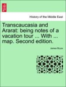 Transcaucasia and Ararat: being notes of a vacation tour ... Wit