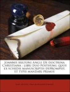 Joannis Miltoni Angli De doctrina Christiana : libri duo posthum