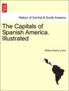 The Capitals of Spanish America. Illustrated